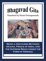 Bhagavad Gita - Being a Discourse Between Arjuna, Prince of India, and the Supreme Being Under the Form of Krishna ebook by Swami Swarupananda