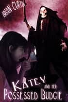 Katey and Her Possessed Budgie ebook by Brian Curtin