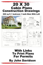 20 x 30 Cabin Plans Blueprints Construction Drawings 600 sq ft 1 bedroom 1 bath Main With Loft ebook by Kobo.Web.Store.Products.Fields.ContributorFieldViewModel