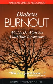 Diabetes Burnout - What to Do When You Can't Take It Anymore ebook by William H. Polonsky, Ph.D.