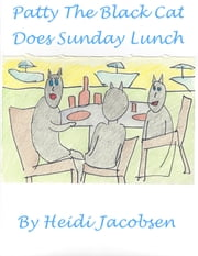 Patty The Black Cat Does Sunday Lunch ebook by heidi jacobsen