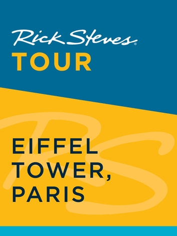 Rick Steves Tour: Eiffel Tower, Paris ebook by Rick Steves,Steve Smith,Gene Openshaw