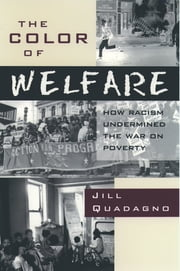 The Color of Welfare - How Racism Undermined the War on Poverty ebook by Jill Quadagno