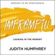 Impromptu - Leading in the Moment audiobook by Judith Humphrey