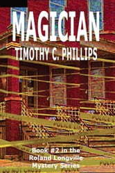 Magician (The Roland Longville Mystery Series #2) ebook by Timothy C. Phillips
