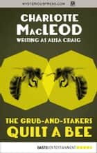 The Grub-and-Stakers Quilt a Bee ebook by Charlotte MacLeod