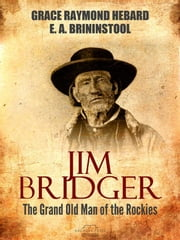 Jim Bridger - The Grand Old Man of the Rockies ebook by Grace Raymond Hebard
