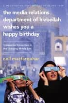 The Media Relations Department of Hizbollah Wishes You a Happy Birthday ebook by Neil MacFarquhar
