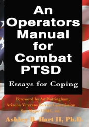 An Operators Manual for Combat PTSD - Essays for Coping ebook by Ashley Hart II