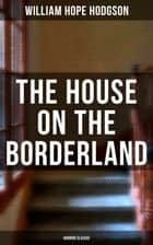 The House on the Borderland (Horror Classic) ebook by William Hope Hodgson