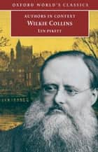 Wilkie Collins (Authors in Context) ebook by Lyn Pykett