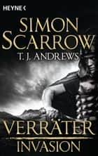Invasion - Verräter (4) - Roman ebook by Simon Scarrow, T. J. Andrews