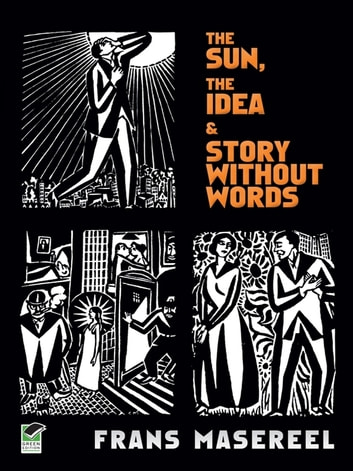 The sun the idea story without words ebook by frans masereel the sun the idea story without words three graphic novels ebook by frans fandeluxe Choice Image