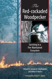 The Red-cockaded Woodpecker - Surviving in a Fire-Maintained Ecosystem ebook by Richard Conner,D. Craig Rudolph,Jeffrey R. Walters