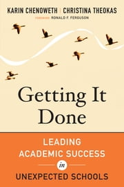 Getting It Done - Leading Academic Success in Unexpected Schools ebook by Karin Chenoweth,Ronald F. Ferguson