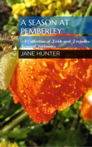 A Season at Pemberley: A Collection of Pride and Prejudice Sensual Intimates ebook by Jane Hunter, Helene Curtis, Petra Belmonte