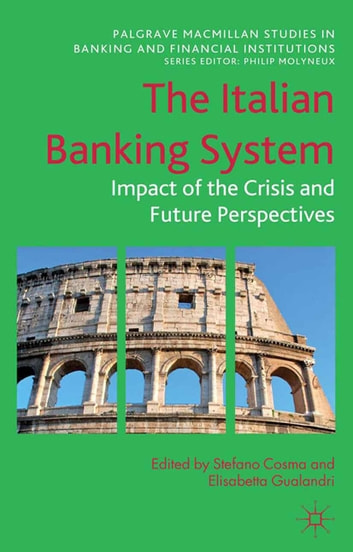 The Italian Banking System - Impact of the Crisis and Future Perspectives ebook by Stefano Cosma