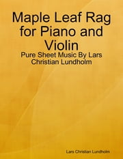 Maple Leaf Rag for Piano and Violin - Pure Sheet Music By Lars Christian Lundholm ebook by Lars Christian Lundholm