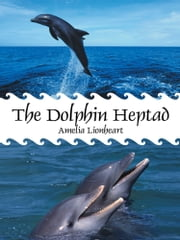 The Dolphin Heptad ebook by Amelia Lionheart