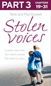 Stolen Voices: Part 3 of 3: A sadistic step-father. Two children violated. Their battle for justice. ebook by Terrie Duckett,Paul Duckett