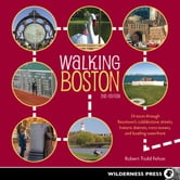 Walking Boston - 34 Tours Through Beantown's Cobblestone Streets, Historic Districts, Ivory Towers and Bustling Waterfront ebook by Robert Todd Felton