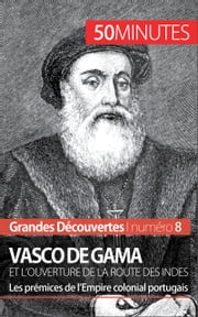 Vasco de Gama et l'ouverture de la route des Indes - Les prémices de l'Empire colonial portugais ebook by Thomas Melchers,50 minutes,Ludivine Péchoux