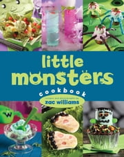 Little Monsters Cookbook ebook by Zachary Williams