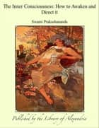 The Inner Consciousness: How to Awaken and Direct it ebook by Swami Prakashananda