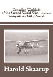Canadian Warbirds of the Second World War - Trainers, Transports and Utility Aircraft ebook by Harold A. Skaarup