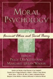 Moral Psychology - Feminist Ethics and Social Theory ebook by Peggy DesAutels,Margaret Urban Walker,Sandra Lee Bartky,Paul Benson,Sue Campbell,Claudia Card,Robin S. Dillon,Jean Harvey,Karen Jones,Charles W. Mills,James Lindemann Nelson,Margaret Urban Walker,Rebecca Whisnant,Catherine Wilson