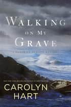 Walking on My Grave ebook by Carolyn Hart