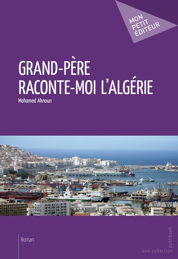 Grand-père raconte-moi l'Algérie ebook by Mohamed Aknoun