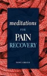 Meditations for Pain Recovery ebook by Tony Greco