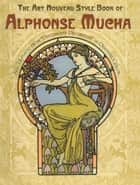 The Art Nouveau Style Book of Alphonse Mucha ebook by Alphonse Mucha