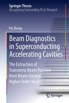 Beam Diagnostics in Superconducting Accelerating Cavities ebook by Pei Zhang