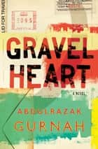 Gravel Heart ebook by Abdulrazak Gurnah
