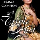 A Triple Knot audiobook by Emma Campion