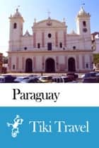 Paraguay Travel Guide - Tiki Travel ebook by Tiki Travel