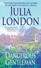 The Dangerous Gentleman - The Rogues of Regent Street ebook by Julia London