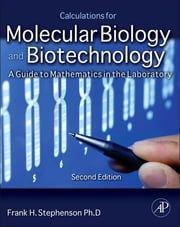 Calculations for Molecular Biology and Biotechnology - A Guide to Mathematics in the Laboratory 2e ebook by Frank H. Stephenson