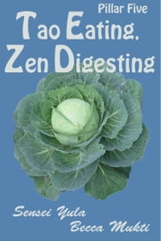 Tao Eating, Zen Digesting: Pillar Five ebook by Sensei Yula