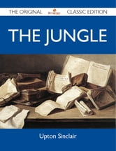 The Jungle - The Original Classic Edition ebook by Sinclair Upton