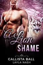 A Lion Shame - Bear Creek Grizzlies, #3 ebook by Layla Nash, Callista Ball