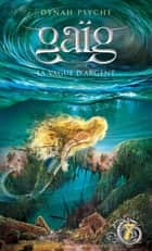 Gaïg 7 - La vague d'argent ebook by Dynah Psyché