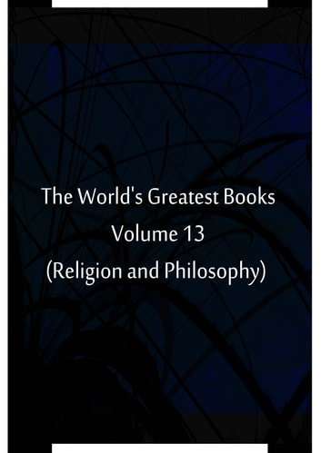 The World's Greatest Books Volume 13 (Religion and Philosophy) eBook by Hammerton and Mee
