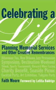 Celebrating a Life - Planning Memorial Services and Other Creative Remembrances ebook by Faith Moore,Letitia Baldridge