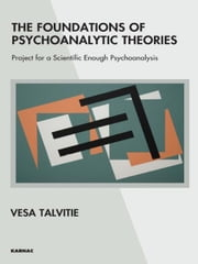 The Foundations of Psychoanalytic Theories - Project for a Scientific Enough Psychoanalysis ebook by Vesa Talvitie