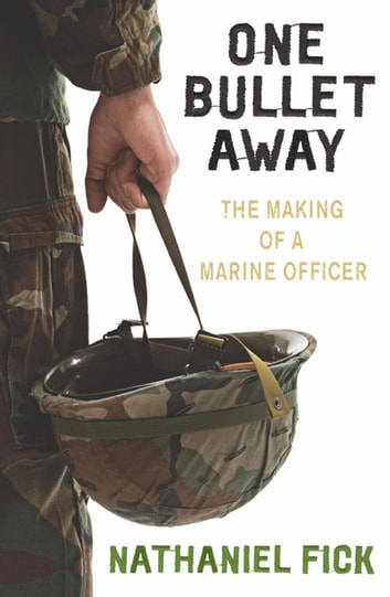 One Bullet Away - The making of a US Marine Officer ebook by Nathaniel Fick