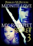 My Ratchet Secret 3 - My Ratchet Secret, #3 ebook by Midnite Love