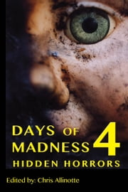 Days of Madness 4 - Hidden Horrors ebook by Chris Allinotte (ed.)